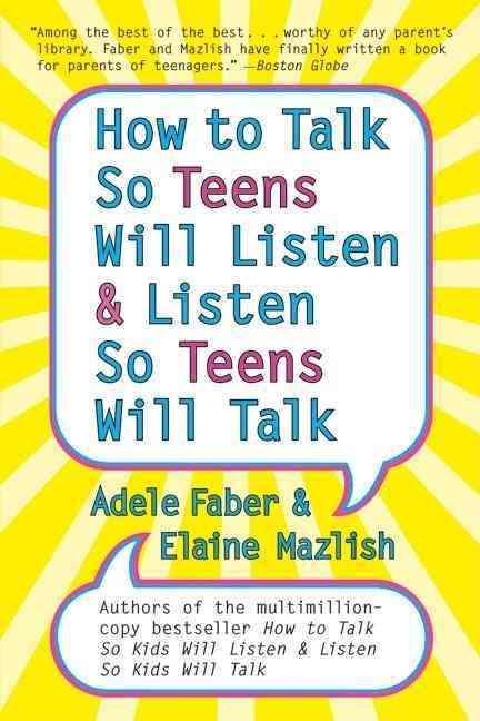 How to Talk So Teens Will Listen & Listen So Teens Will Talk By Faber, Adele/ Mazlish, Elaine/ Coe, Kimberly Ann (ILT)